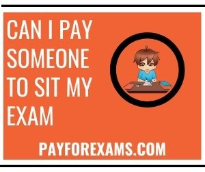 Can I Pay Someone To Sit My Exam