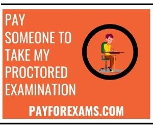 Pay Someone To Take My Proctored Examination